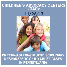 Children's Advocacy Centers (CAC): Creating Strong Multidisciplinary Responses to Child Abuse Cases in Pennsylvania